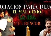 ORACIÓN PARA DEJAR EL MAL GENIO, LA IRA Y EL RENCOR